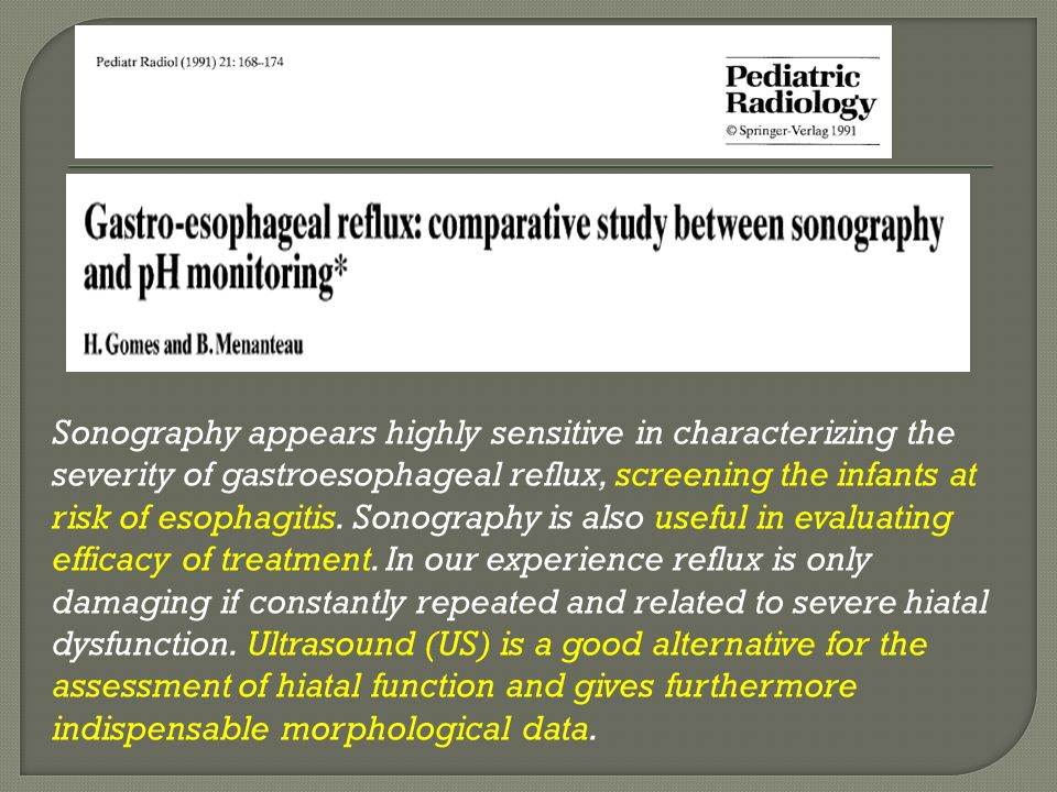 Sonography appears highly sensitive in characterizing the severity of gastroesophageal reflux, screening the infants at risk of esophagitis. Sonograph