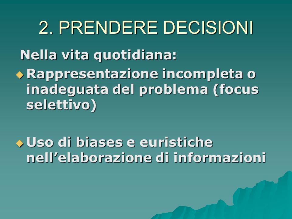 2. PRENDERE DECISIONI es. i 5 steps: definire il problema; identificare le alternative; valutare le alternative; prendere la decisione, implementare l