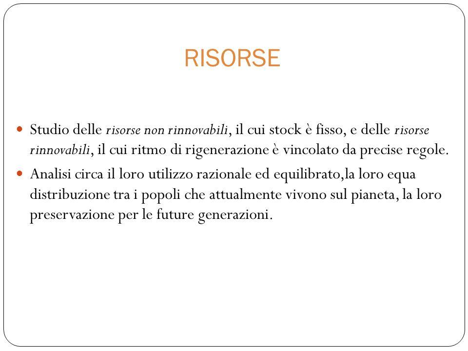 RISORSE Studio delle risorse non rinnovabili, il cui stock è fisso, e delle risorse rinnovabili, il cui ritmo di rigenerazione è vincolato da precise