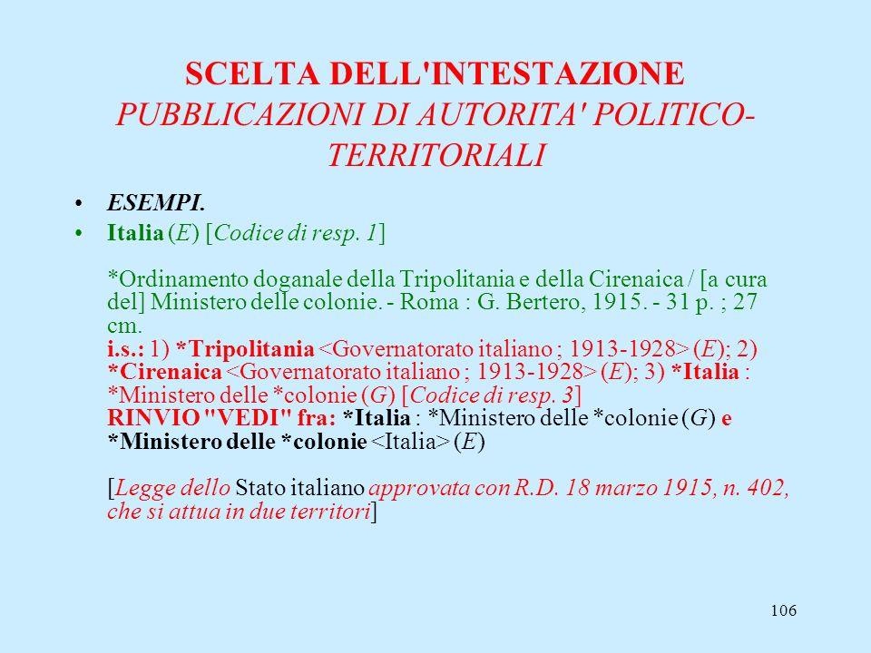 106 SCELTA DELL'INTESTAZIONE PUBBLICAZIONI DI AUTORITA' POLITICO- TERRITORIALI ESEMPI. Italia (E) [Codice di resp. 1] *Ordinamento doganale della Trip