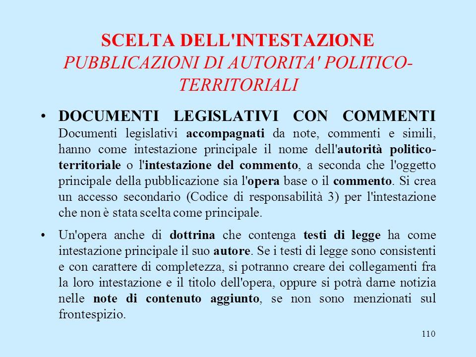 110 SCELTA DELL'INTESTAZIONE PUBBLICAZIONI DI AUTORITA' POLITICO- TERRITORIALI DOCUMENTI LEGISLATIVI CON COMMENTI Documenti legislativi accompagnati d