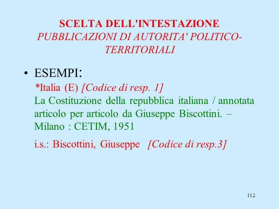 112 SCELTA DELL'INTESTAZIONE PUBBLICAZIONI DI AUTORITA' POLITICO- TERRITORIALI ESEMPI : *Italia (E) [Codice di resp. 1] La Costituzione della repubbli
