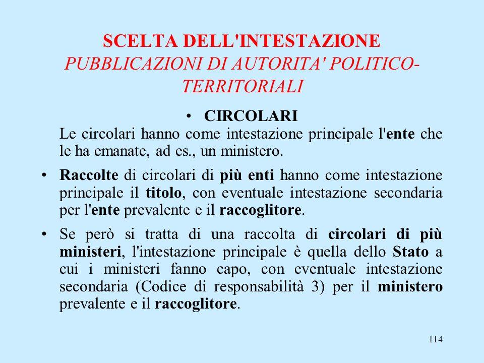 114 SCELTA DELL'INTESTAZIONE PUBBLICAZIONI DI AUTORITA' POLITICO- TERRITORIALI CIRCOLARI Le circolari hanno come intestazione principale l'ente che le