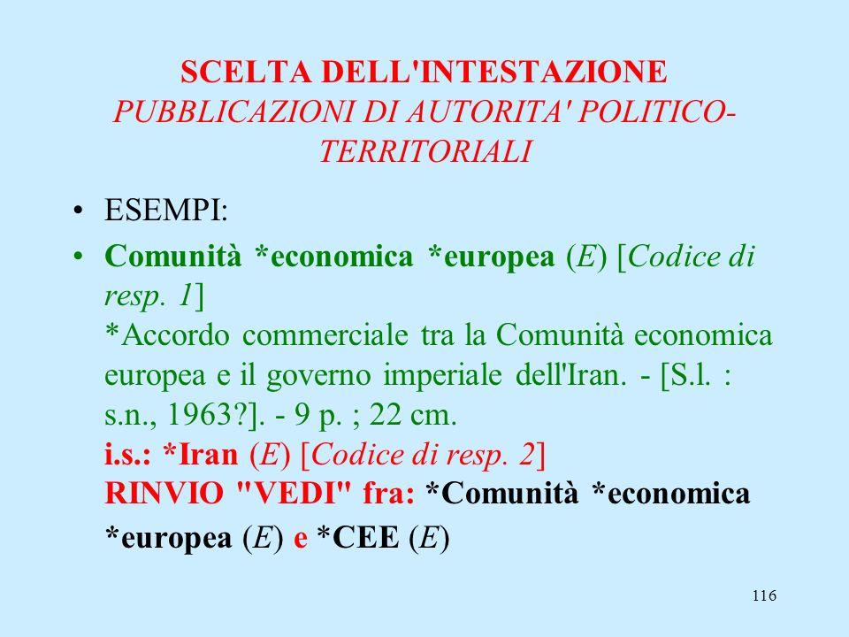 116 SCELTA DELL'INTESTAZIONE PUBBLICAZIONI DI AUTORITA' POLITICO- TERRITORIALI ESEMPI: Comunità *economica *europea (E) [Codice di resp. 1] *Accordo c
