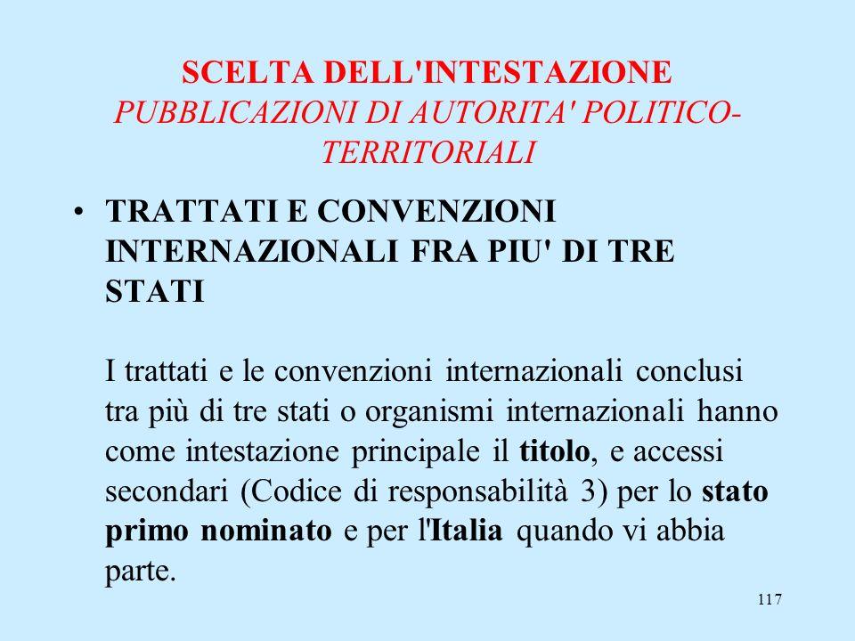 117 SCELTA DELL'INTESTAZIONE PUBBLICAZIONI DI AUTORITA' POLITICO- TERRITORIALI TRATTATI E CONVENZIONI INTERNAZIONALI FRA PIU' DI TRE STATI I trattati