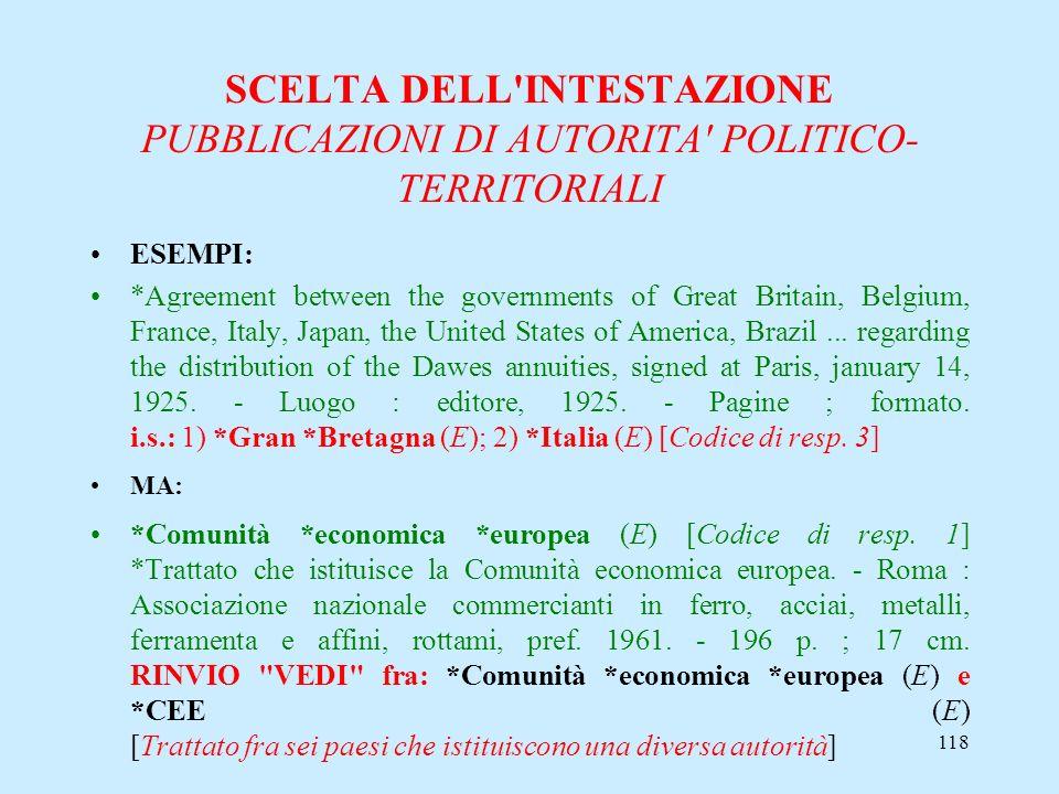 118 SCELTA DELL'INTESTAZIONE PUBBLICAZIONI DI AUTORITA' POLITICO- TERRITORIALI ESEMPI: *Agreement between the governments of Great Britain, Belgium, F