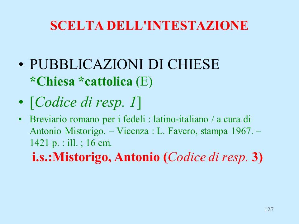 127 SCELTA DELL'INTESTAZIONE PUBBLICAZIONI DI CHIESE *Chiesa *cattolica (E) [Codice di resp. 1] Breviario romano per i fedeli : latino-italiano / a cu