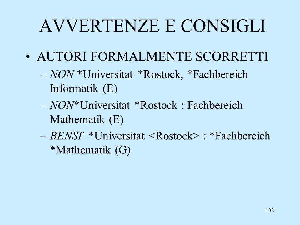 130 AVVERTENZE E CONSIGLI AUTORI FORMALMENTE SCORRETTI –NON *Universitat *Rostock, *Fachbereich Informatik (E) –NON*Universitat *Rostock : Fachbereich