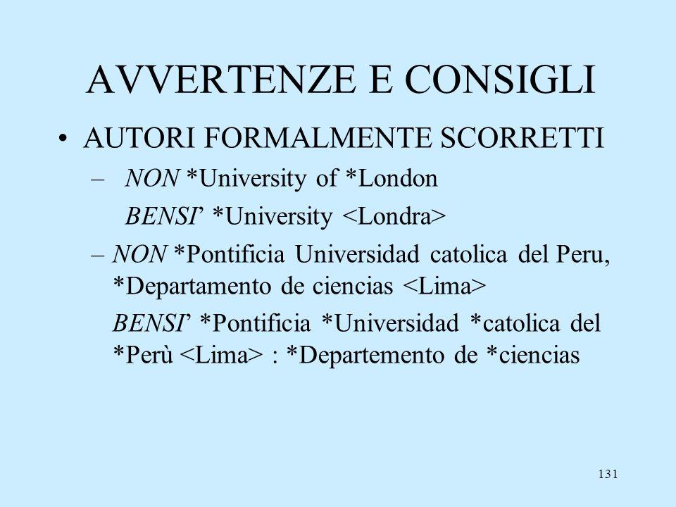 131 AVVERTENZE E CONSIGLI AUTORI FORMALMENTE SCORRETTI –NON *University of *London BENSI *University –NON *Pontificia Universidad catolica del Peru, *