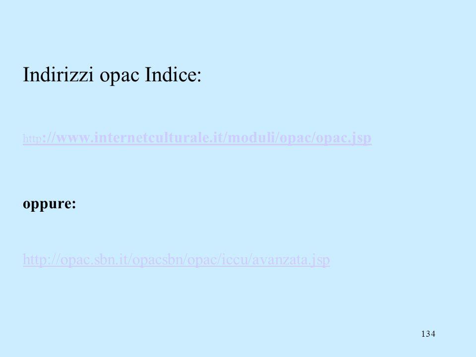 134 Indirizzi opac Indice: http ://www.internetculturale.it/moduli/opac/opac.jsp oppure: http://opac.sbn.it/opacsbn/opac/iccu/avanzata.jsp