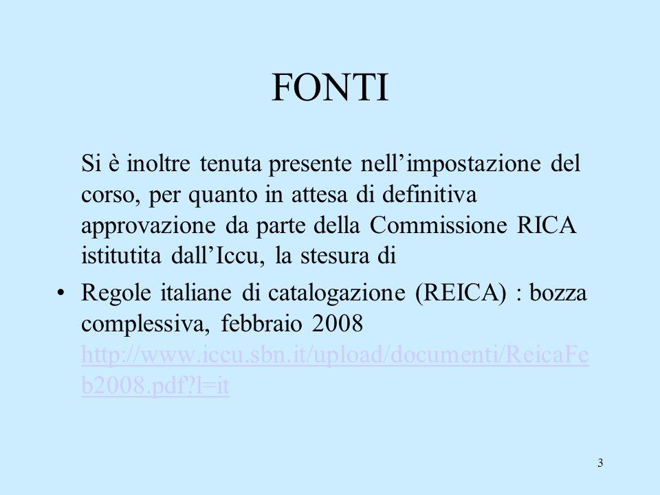 3 FONTI Si è inoltre tenuta presente nellimpostazione del corso, per quanto in attesa di definitiva approvazione da parte della Commissione RICA istit