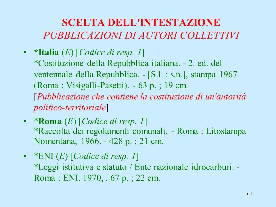 61 SCELTA DELL'INTESTAZIONE PUBBLICAZIONI DI AUTORI COLLETTIVI *Italia (E) [Codice di resp. 1] *Costituzione della Repubblica italiana. - 2. ed. del v