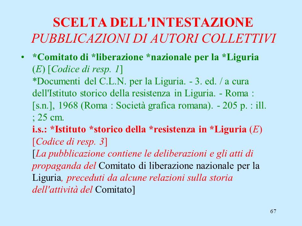 67 SCELTA DELL'INTESTAZIONE PUBBLICAZIONI DI AUTORI COLLETTIVI *Comitato di *liberazione *nazionale per la *Liguria (E) [Codice di resp. 1] *Documenti