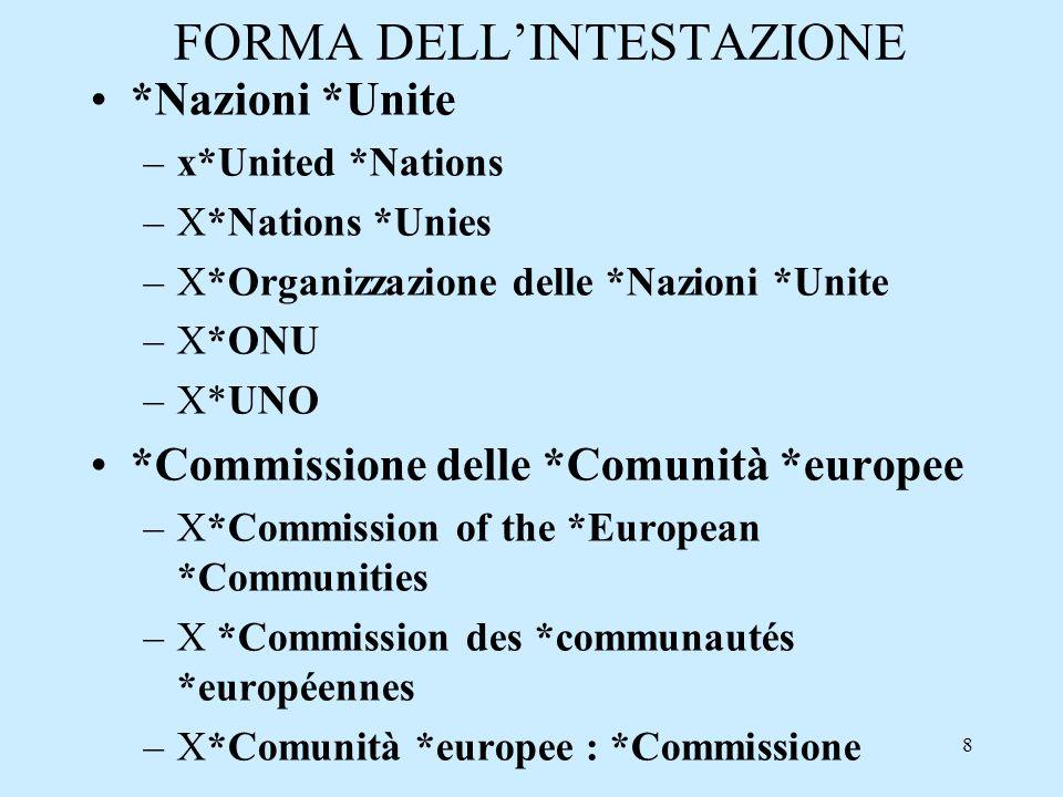 8 FORMA DELLINTESTAZIONE *Nazioni *Unite –x*United *Nations –X*Nations *Unies –X*Organizzazione delle *Nazioni *Unite –X*ONU –X*UNO *Commissione delle