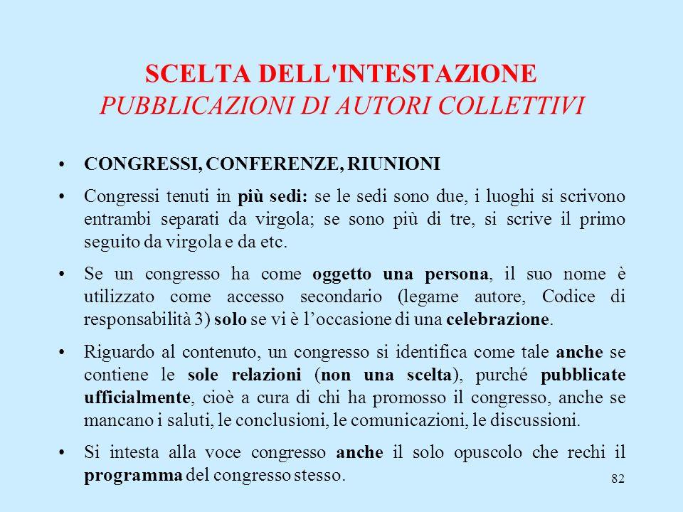 82 SCELTA DELL'INTESTAZIONE PUBBLICAZIONI DI AUTORI COLLETTIVI CONGRESSI, CONFERENZE, RIUNIONI Congressi tenuti in più sedi: se le sedi sono due, i lu