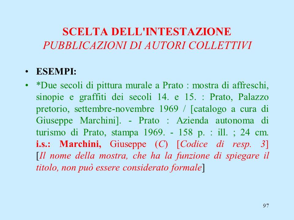 97 SCELTA DELL'INTESTAZIONE PUBBLICAZIONI DI AUTORI COLLETTIVI ESEMPI: *Due secoli di pittura murale a Prato : mostra di affreschi, sinopie e graffiti