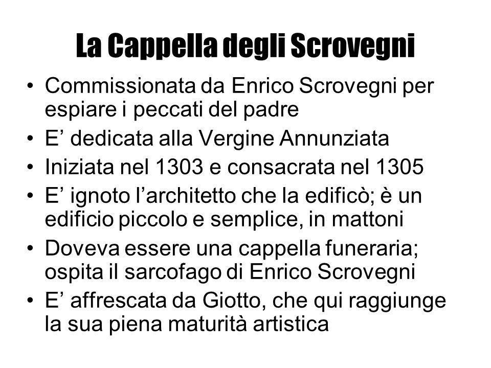 La Cappella degli Scrovegni Commissionata da Enrico Scrovegni per espiare i peccati del padre E dedicata alla Vergine Annunziata Iniziata nel 1303 e c