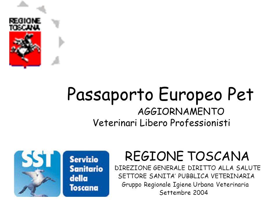 Passaporto Europeo Pet REGIONE TOSCANA DIREZIONE GENERALE DIRITTO ALLA SALUTE SETTORE SANITA PUBBLICA VETERINARIA Gruppo Regionale Igiene Urbana Veterinaria Settembre 2004 AGGIORNAMENTO Veterinari Libero Professionisti
