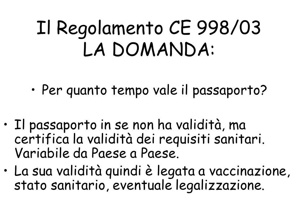 Il Regolamento CE 998/03 CHI COMPILA IL PASSAPORTO: VETERINARIO UFFICIALE: Veterinario Azienda ASL VETERINARIO AUTORIZZATO: Veterinario libero profess