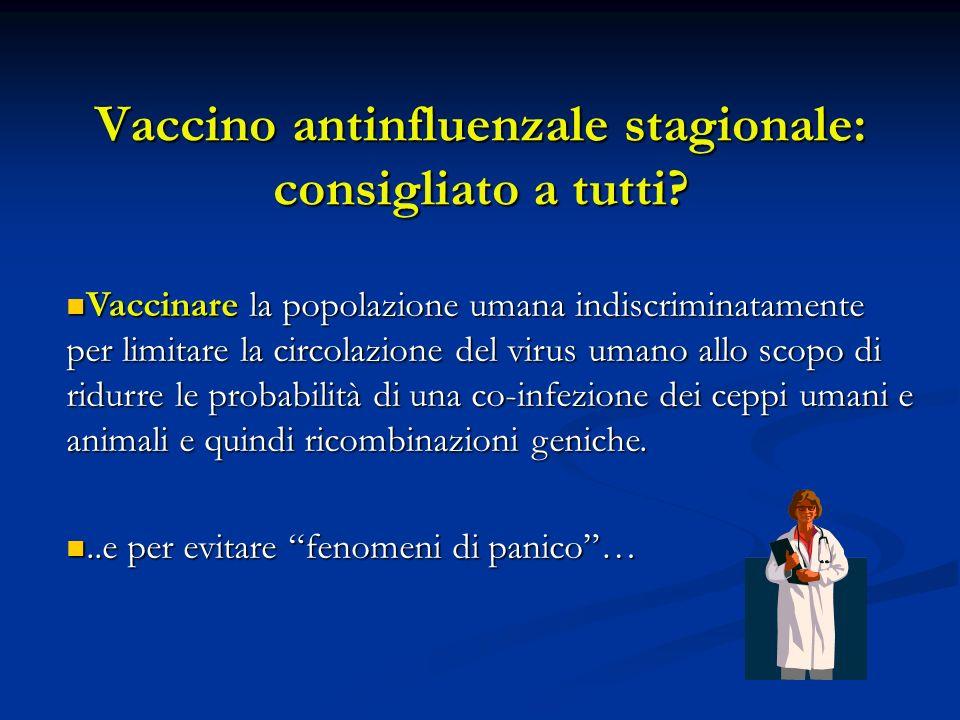 Vaccino antinfluenzale stagionale: consigliato a tutti? Vaccinare la popolazione umana indiscriminatamente per limitare la circolazione del virus uman