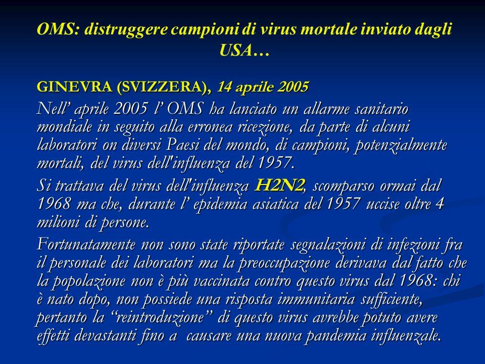 OMS: distruggere campioni di virus mortale inviato dagli USA… GINEVRA (SVIZZERA), 14 aprile 2005 Nell aprile 2005 l OMS ha lanciato un allarme sanitar