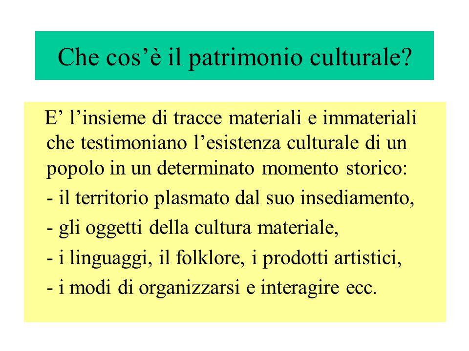 Che cosè il patrimonio culturale? E linsieme di tracce materiali e immateriali che testimoniano lesistenza culturale di un popolo in un determinato mo
