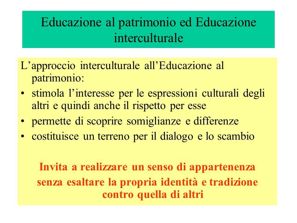 Educazione al patrimonio ed Educazione interculturale Lapproccio interculturale allEducazione al patrimonio: stimola linteresse per le espressioni cul