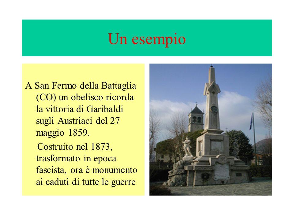 Un esempio A San Fermo della Battaglia (CO) un obelisco ricorda la vittoria di Garibaldi sugli Austriaci del 27 maggio 1859. Costruito nel 1873, trasf
