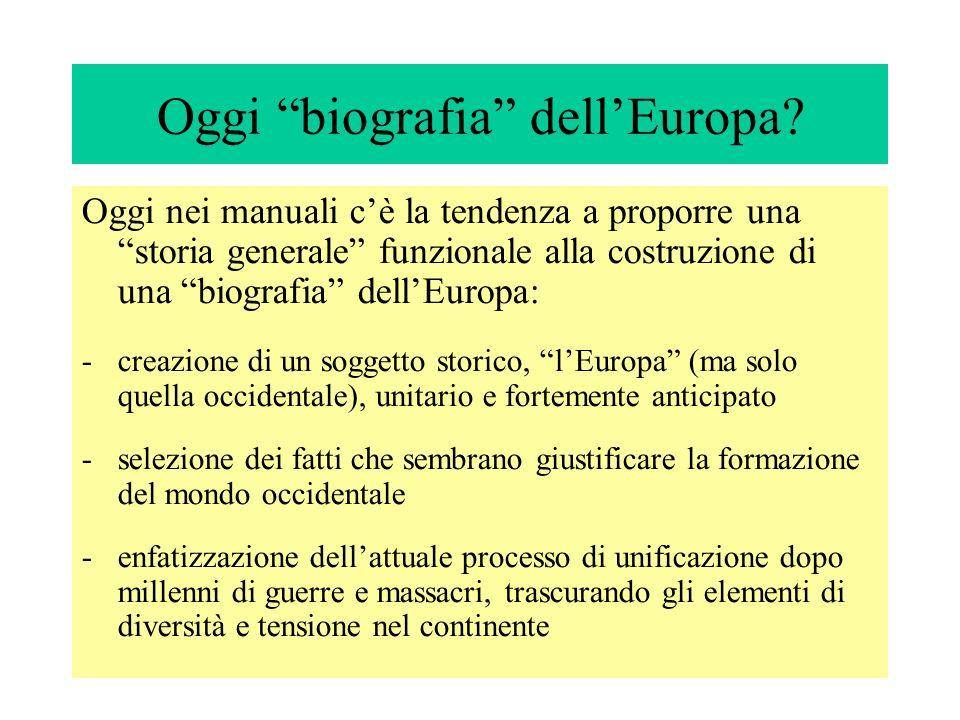Oggi biografia dellEuropa? Oggi nei manuali cè la tendenza a proporre una storia generale funzionale alla costruzione di una biografia dellEuropa: -cr