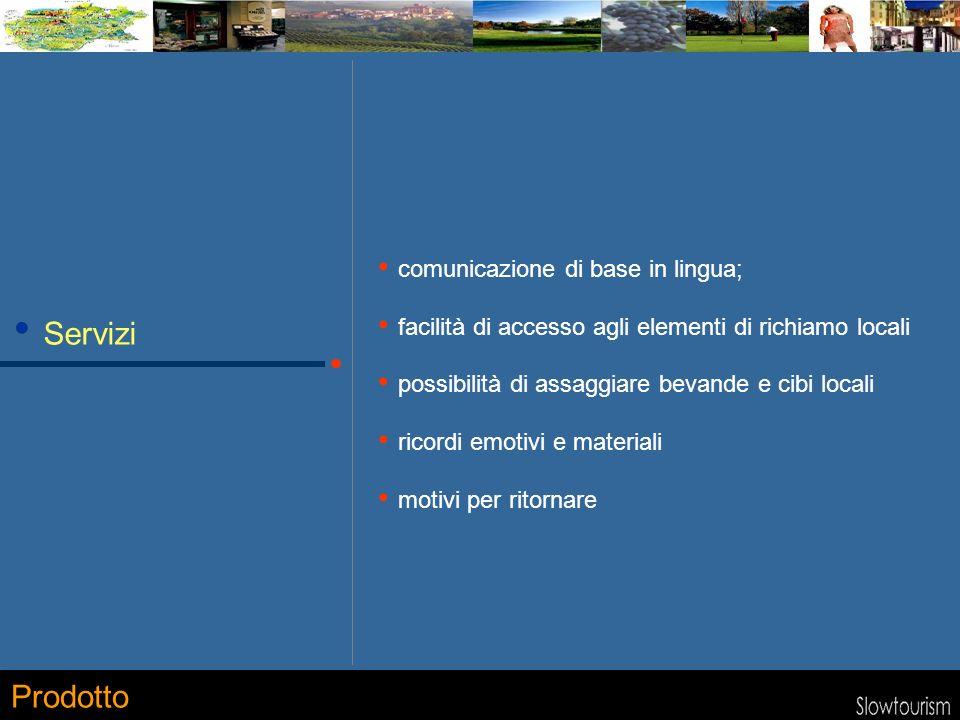 Servizi comunicazione di base in lingua; facilità di accesso agli elementi di richiamo locali possibilità di assaggiare bevande e cibi locali ricordi