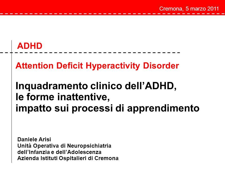 Daniele Arisi Unità Operativa di Neuropsichiatria dellInfanzia e dellAdolescenza Azienda Istituti Ospitalieri di Cremona Cremona, 5 marzo 2011 ADHD At