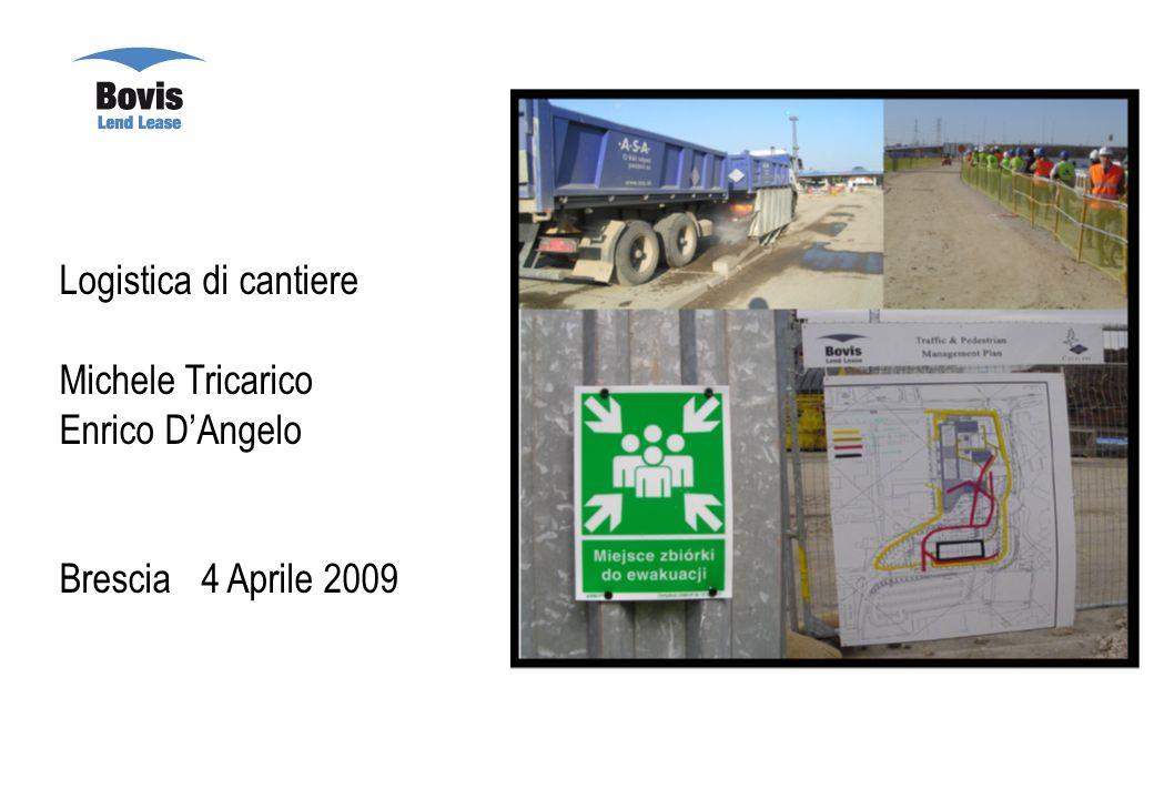 1 Logistica di cantiere Michele Tricarico Enrico DAngelo Brescia 4 Aprile 2009