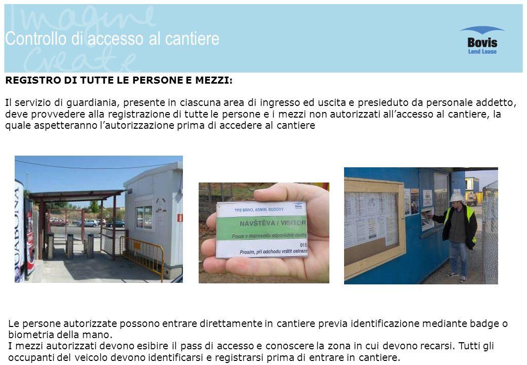10 Controllo di accesso al cantiere Le persone autorizzate possono entrare direttamente in cantiere previa identificazione mediante badge o biometria