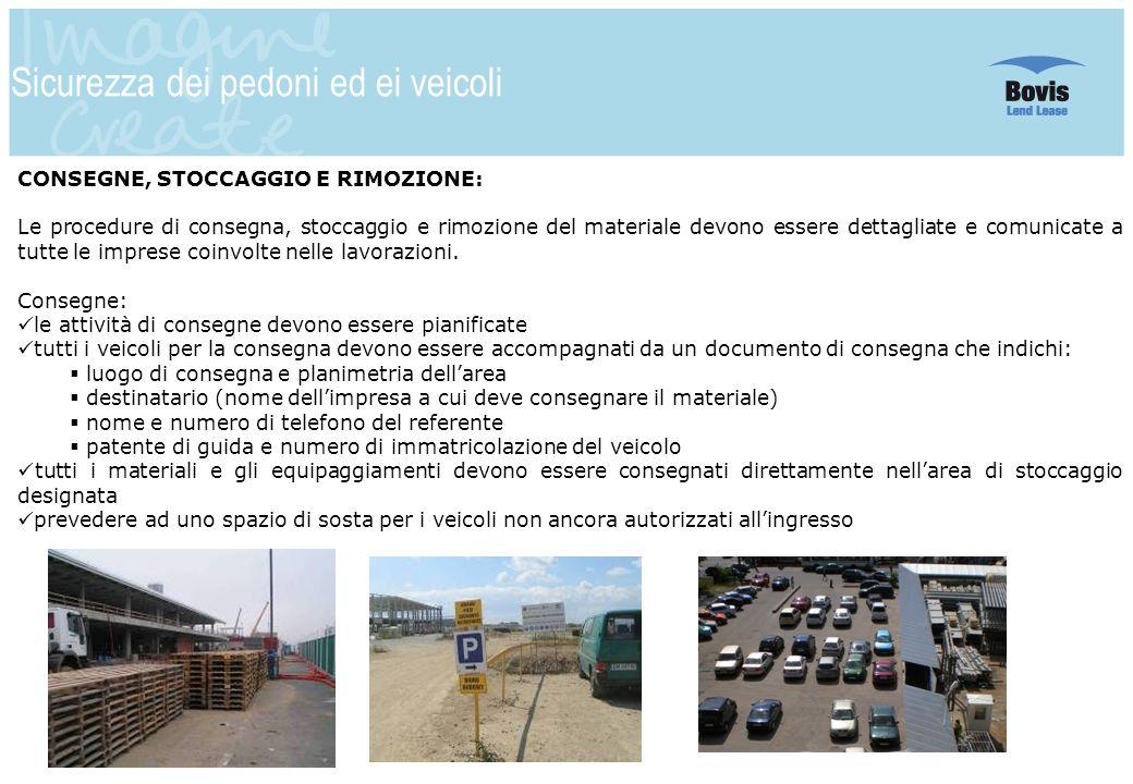 12 Sicurezza dei pedoni ed ei veicoli CONSEGNE, STOCCAGGIO E RIMOZIONE: Le procedure di consegna, stoccaggio e rimozione del materiale devono essere d