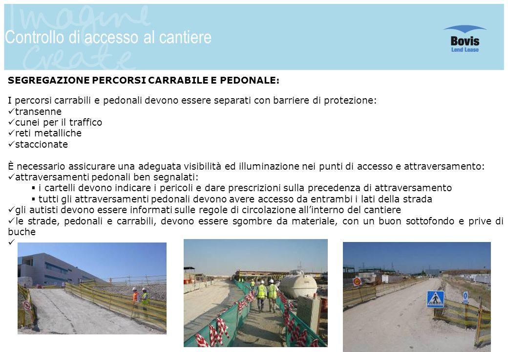 14 Controllo di accesso al cantiere SEGREGAZIONE PERCORSI CARRABILE E PEDONALE: I percorsi carrabili e pedonali devono essere separati con barriere di