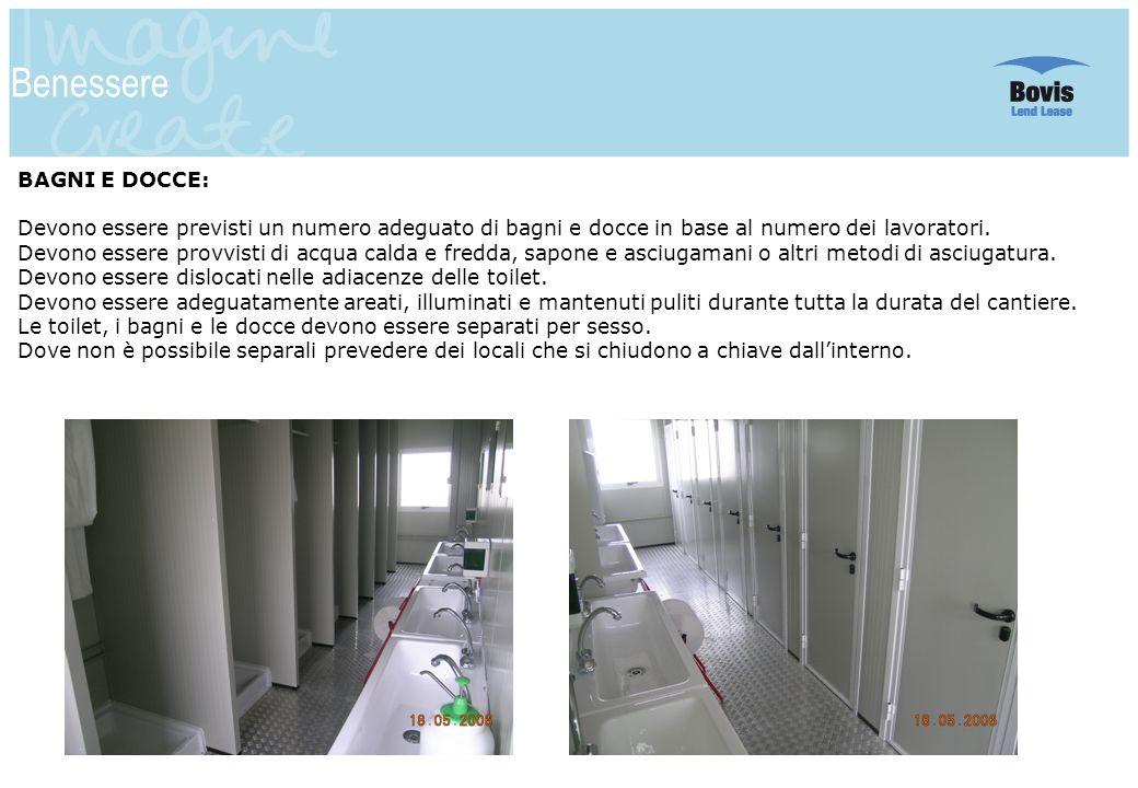 17 Benessere BAGNI E DOCCE: Devono essere previsti un numero adeguato di bagni e docce in base al numero dei lavoratori. Devono essere provvisti di ac