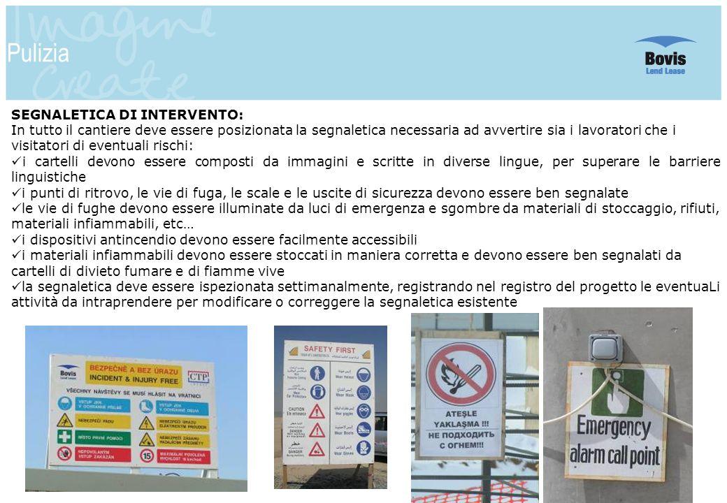 19 Pulizia SEGNALETICA DI INTERVENTO: In tutto il cantiere deve essere posizionata la segnaletica necessaria ad avvertire sia i lavoratori che i visit
