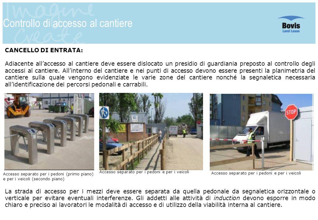 4 Controllo di accesso al cantiere CANCELLO DI ENTRATA: Adiacente allaccesso al cantiere deve essere dislocato un presidio di guardiania preposto al c