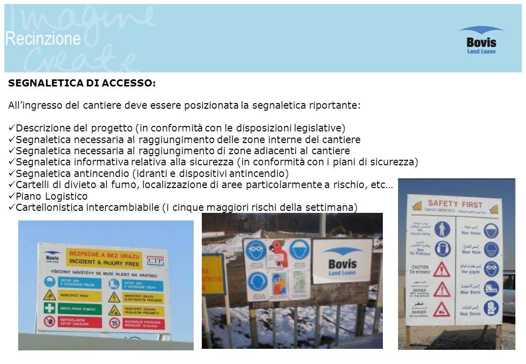 5 Recinzione SEGNALETICA DI ACCESSO: Allingresso del cantiere deve essere posizionata la segnaletica riportante: Descrizione del progetto (in conformi