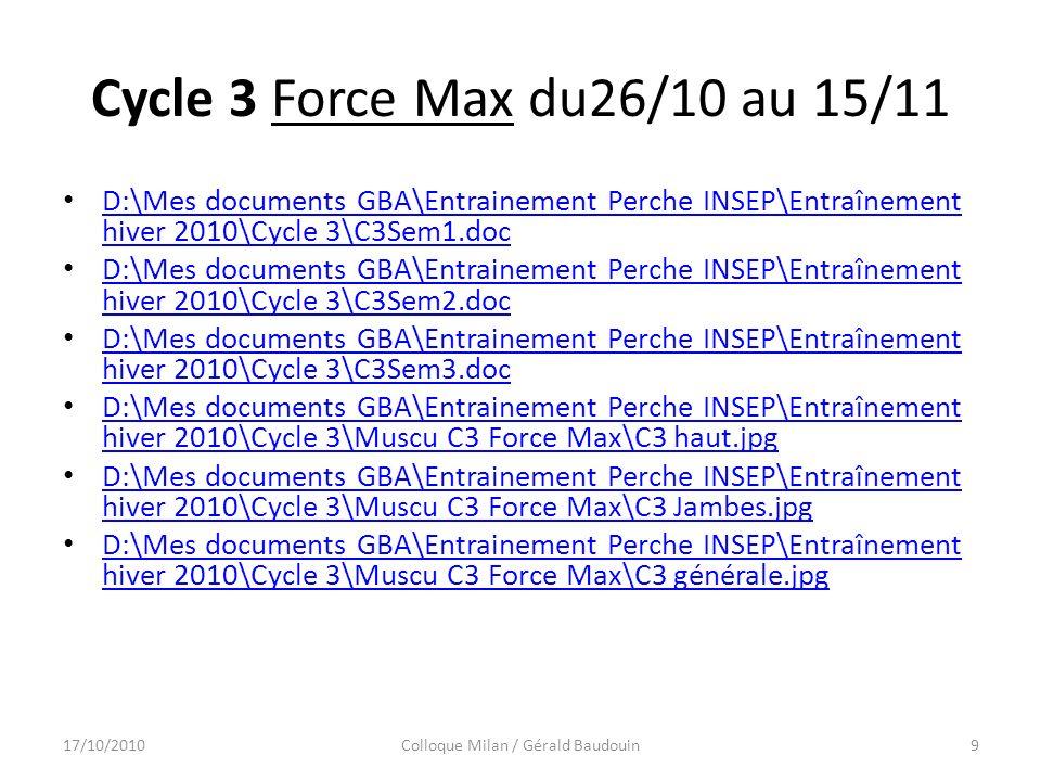 Cycle 3 Force Max du26/10 au 15/11 D:\Mes documents GBA\Entrainement Perche INSEP\Entraînement hiver 2010\Cycle 3\C3Sem1.doc D:\Mes documents GBA\Entrainement Perche INSEP\Entraînement hiver 2010\Cycle 3\C3Sem1.doc D:\Mes documents GBA\Entrainement Perche INSEP\Entraînement hiver 2010\Cycle 3\C3Sem2.doc D:\Mes documents GBA\Entrainement Perche INSEP\Entraînement hiver 2010\Cycle 3\C3Sem2.doc D:\Mes documents GBA\Entrainement Perche INSEP\Entraînement hiver 2010\Cycle 3\C3Sem3.doc D:\Mes documents GBA\Entrainement Perche INSEP\Entraînement hiver 2010\Cycle 3\C3Sem3.doc D:\Mes documents GBA\Entrainement Perche INSEP\Entraînement hiver 2010\Cycle 3\Muscu C3 Force Max\C3 haut.jpg D:\Mes documents GBA\Entrainement Perche INSEP\Entraînement hiver 2010\Cycle 3\Muscu C3 Force Max\C3 haut.jpg D:\Mes documents GBA\Entrainement Perche INSEP\Entraînement hiver 2010\Cycle 3\Muscu C3 Force Max\C3 Jambes.jpg D:\Mes documents GBA\Entrainement Perche INSEP\Entraînement hiver 2010\Cycle 3\Muscu C3 Force Max\C3 Jambes.jpg D:\Mes documents GBA\Entrainement Perche INSEP\Entraînement hiver 2010\Cycle 3\Muscu C3 Force Max\C3 générale.jpg D:\Mes documents GBA\Entrainement Perche INSEP\Entraînement hiver 2010\Cycle 3\Muscu C3 Force Max\C3 générale.jpg 17/10/2010Colloque Milan / Gérald Baudouin9