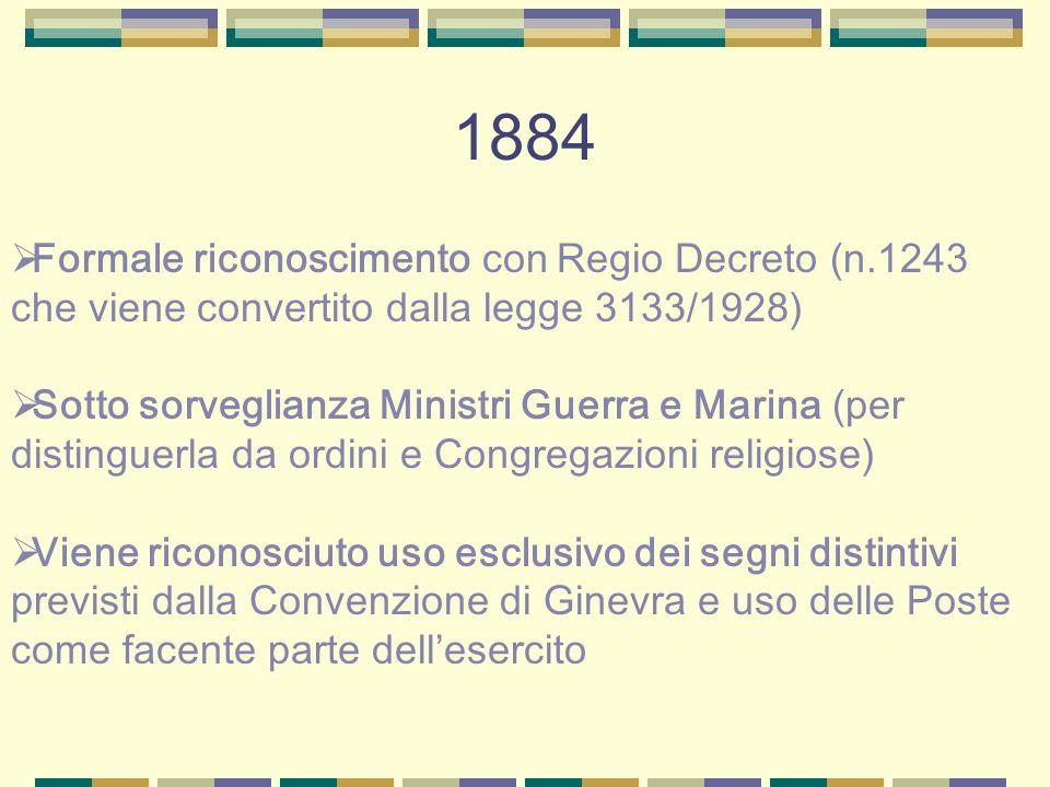 1884 Formale riconoscimento con Regio Decreto (n.1243 che viene convertito dalla legge 3133/1928) Sotto sorveglianza Ministri Guerra e Marina (per dis