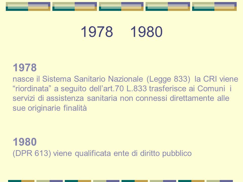 1978 1980 1978 nasce il Sistema Sanitario Nazionale (Legge 833) la CRI viene riordinata a seguito dellart.70 L.833 trasferisce ai Comuni i servizi di