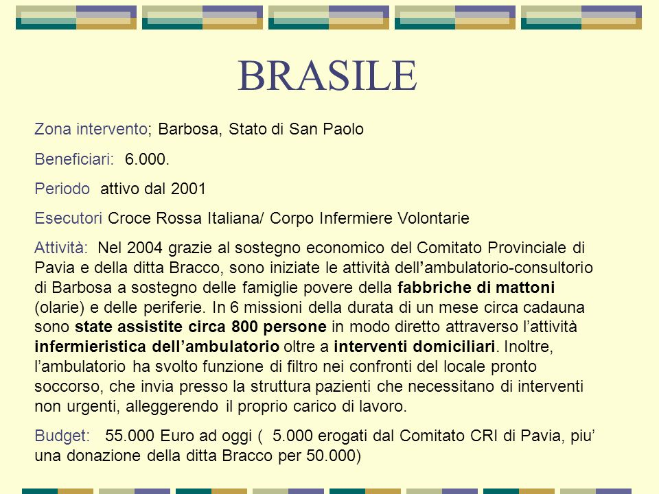 Zona intervento; Barbosa, Stato di San Paolo Beneficiari: 6.000. Periodo attivo dal 2001 Esecutori Croce Rossa Italiana/ Corpo Infermiere Volontarie A