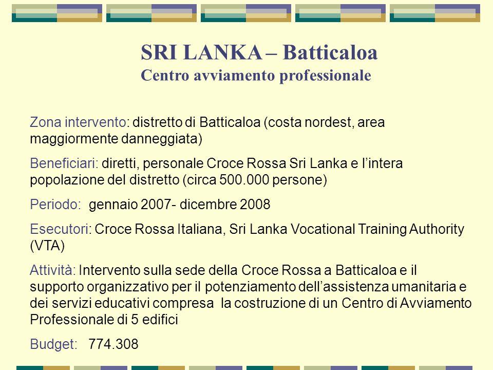 Zona intervento: distretto di Batticaloa (costa nordest, area maggiormente danneggiata) Beneficiari: diretti, personale Croce Rossa Sri Lanka e linter