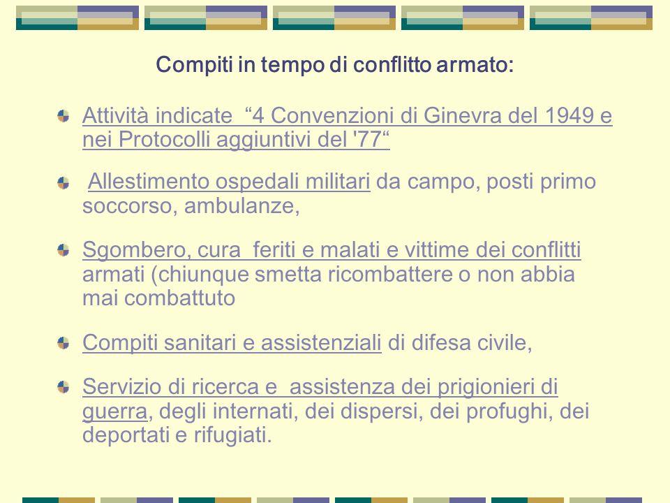 Compiti in tempo di conflitto armato: Attività indicate 4 Convenzioni di Ginevra del 1949 e nei Protocolli aggiuntivi del '77 Allestimento ospedali mi