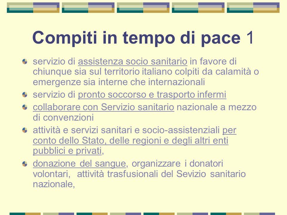 Compiti in tempo di pace 1 servizio di assistenza socio sanitario in favore di chiunque sia sul territorio italiano colpiti da calamità o emergenze si