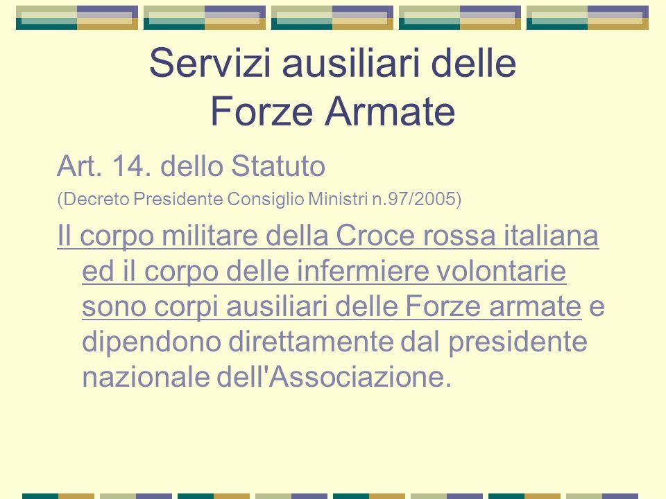 Servizi ausiliari delle Forze Armate Art. 14. dello Statuto (Decreto Presidente Consiglio Ministri n.97/2005) Il corpo militare della Croce rossa ital