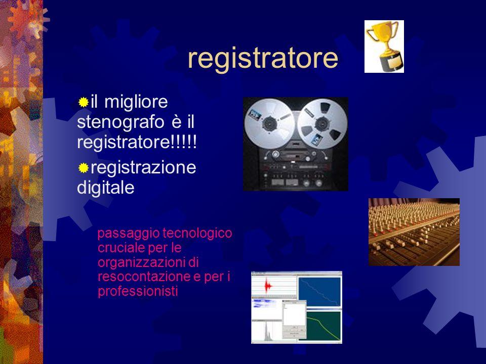 registratore il migliore stenografo è il registratore!!!!! registrazione digitale passaggio tecnologico cruciale per le organizzazioni di resocontazio