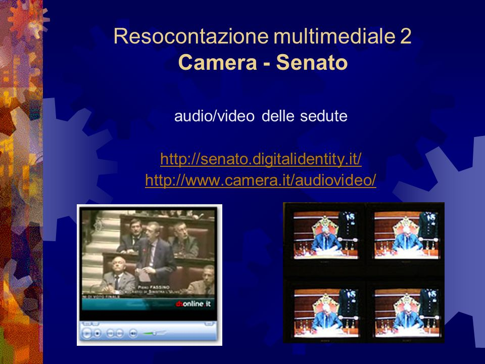 Resocontazione multimediale 2 Camera - Senato audio/video delle sedute http://senato.digitalidentity.it/ http://www.camera.it/audiovideo/