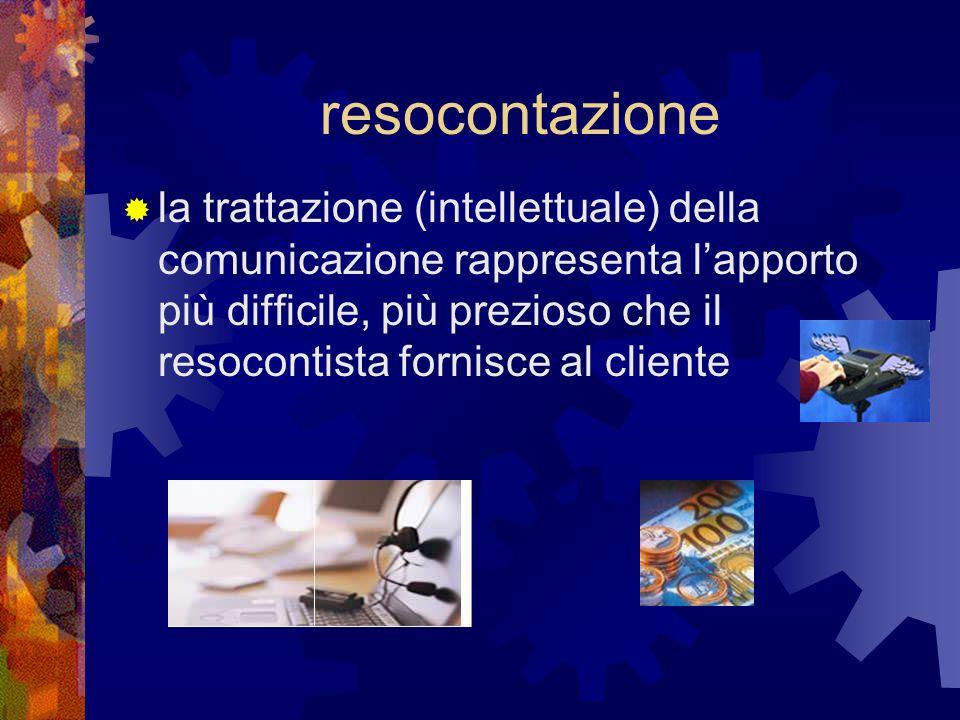 resocontazione la trattazione (intellettuale) della comunicazione rappresenta lapporto più difficile, più prezioso che il resocontista fornisce al cli